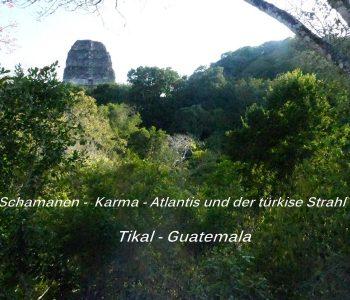 tikal-guatemala-schamanen-karma-atlantis-türkiser-strahl